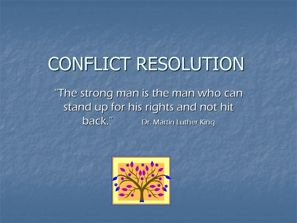 CONFLICT RESOLUTION PERSPECTIVE TAKING Is the ability to understand how a situation appears to another person and how that person is reacting cognitively and emotionally to the situation.
