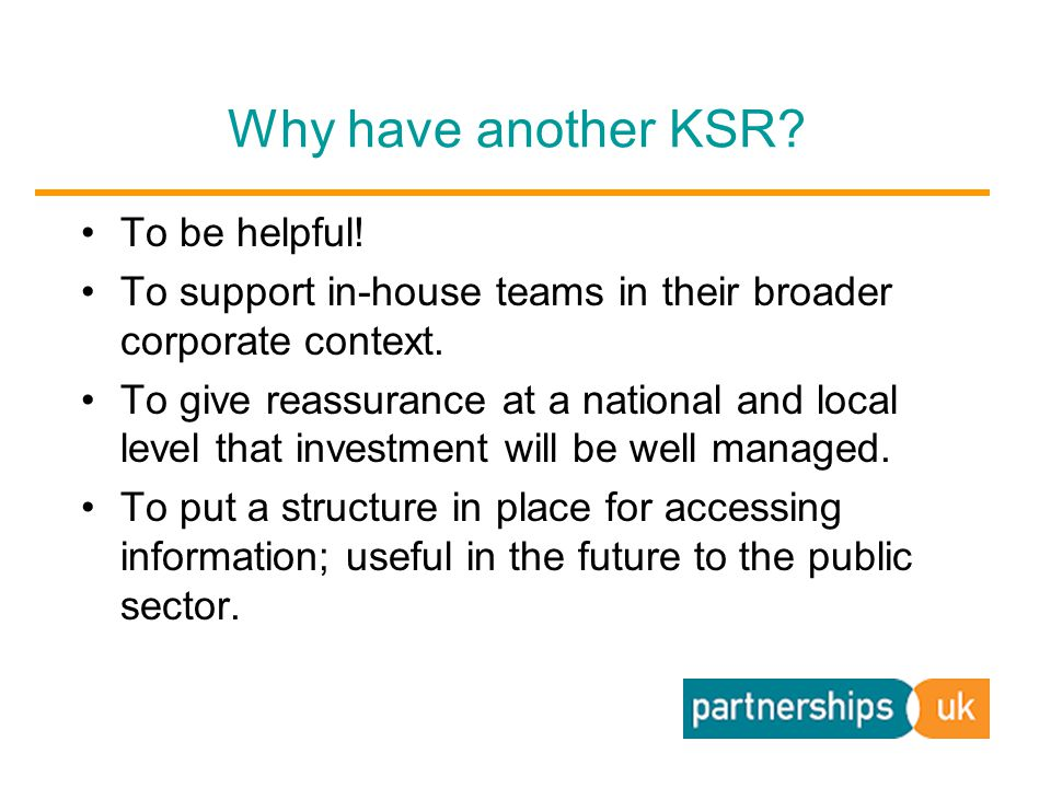 Why have another KSR. To be helpful. To support in-house teams in their broader corporate context.
