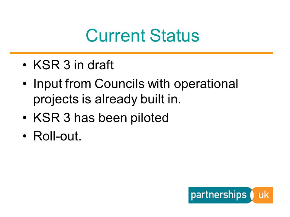 Current Status KSR 3 in draft Input from Councils with operational projects is already built in.