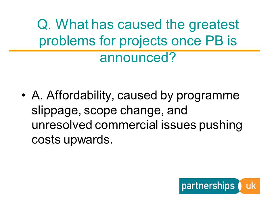 Q. What has caused the greatest problems for projects once PB is announced.