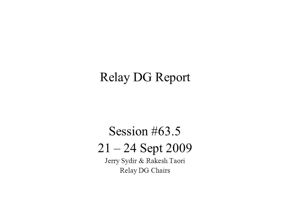 Summary The Relay DG received –46 comments –51 contributions Group agreed to focus on basic relay functionality –Reduced scope Handled all the comments and contributions in –Four Conf Calls conducted between Session #63 and 63.5 –3 meeting slots during this session Produced a draft (C802.16m-09_2210).