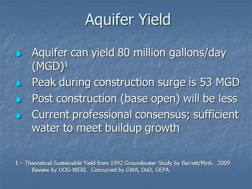 Aquifer Yield  Aquifer can yield 80 million gallons/day (MGD) 1  Peak during construction surge is 53 MGD  Post construction (base open) will be le