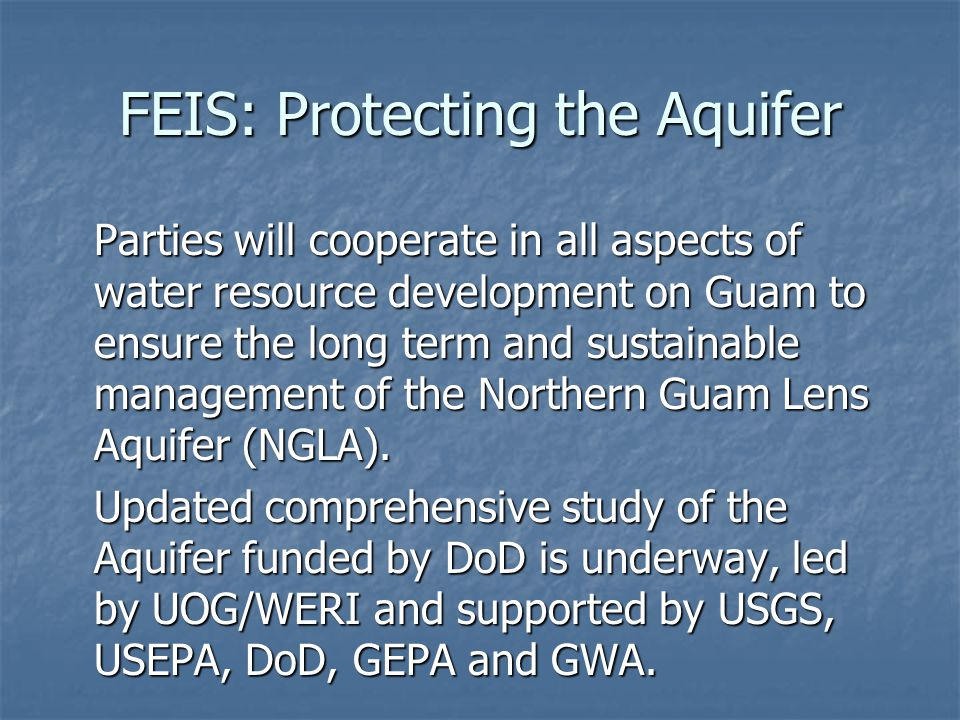 FEIS: Protecting the Aquifer Parties will cooperate in all aspects of water resource development on Guam to ensure the long term and sustainable management of the Northern Guam Lens Aquifer (NGLA).