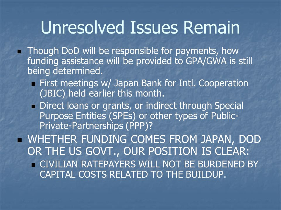 Unresolved Issues Remain Though DoD will be responsible for payments, how funding assistance will be provided to GPA/GWA is still being determined.