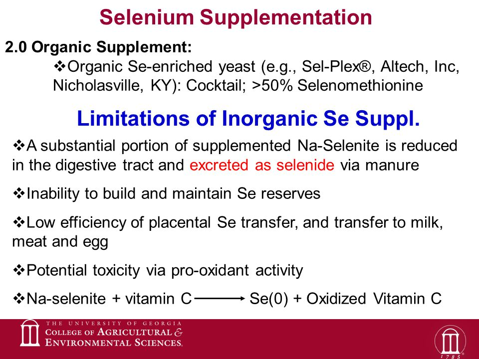 2.0 Organic Supplement:  Organic Se-enriched yeast (e.g., Sel-Plex®, Altech, Inc, Nicholasville, KY): Cocktail; >50% Selenomethionine Selenium Supplementation Limitations of Inorganic Se Suppl.
