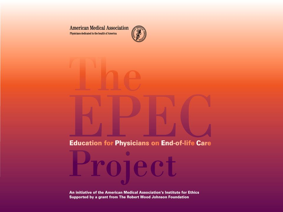 EPECEPECEPECEPEC EPECEPECEPECEPEC Whole Patient Assessment Whole Patient Assessment Module 3 The Project to Educate Physicians on End-of-life Care Supported by the American Medical Association and the Robert Wood Johnson Foundation