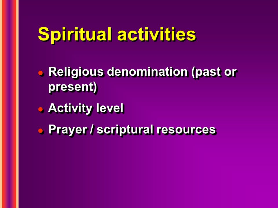 Spiritual activities l Religious denomination (past or present) l Activity level l Prayer / scriptural resources l Religious denomination (past or present) l Activity level l Prayer / scriptural resources