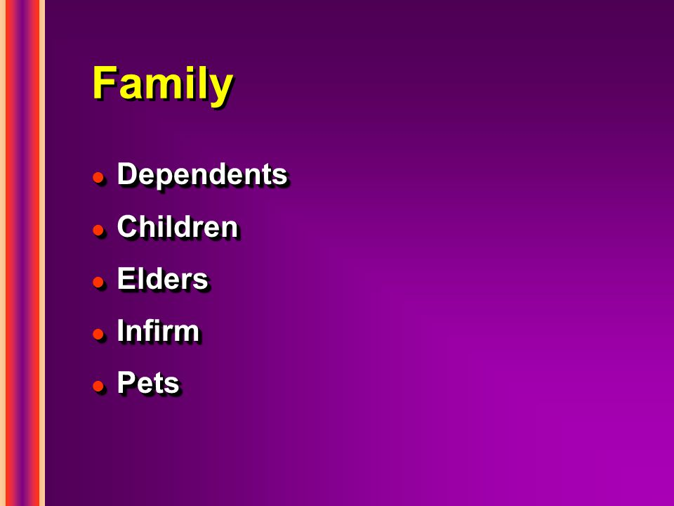 Family l Dependents l Children l Elders l Infirm l Pets l Dependents l Children l Elders l Infirm l Pets