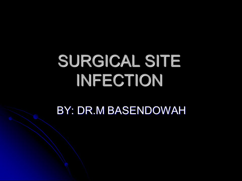 SURGICAL SITE INFECTION BY: DR.M BASENDOWAH
