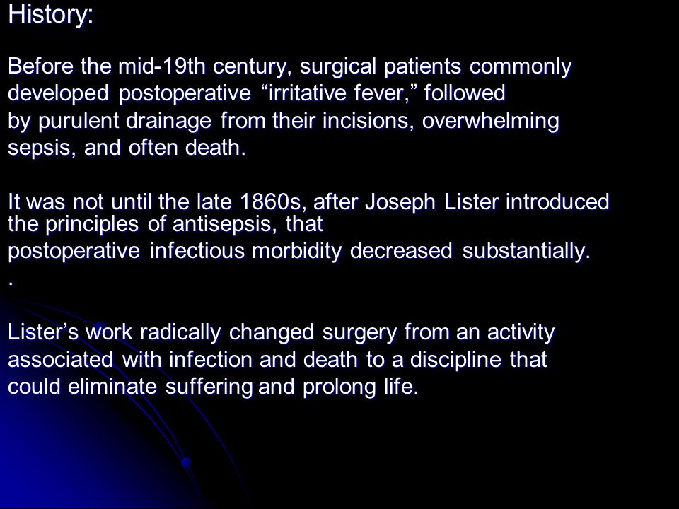 "History: Before the mid-19th century, surgical patients commonly developed postoperative ""irritative fever,"" followed by purulent drainage from their"