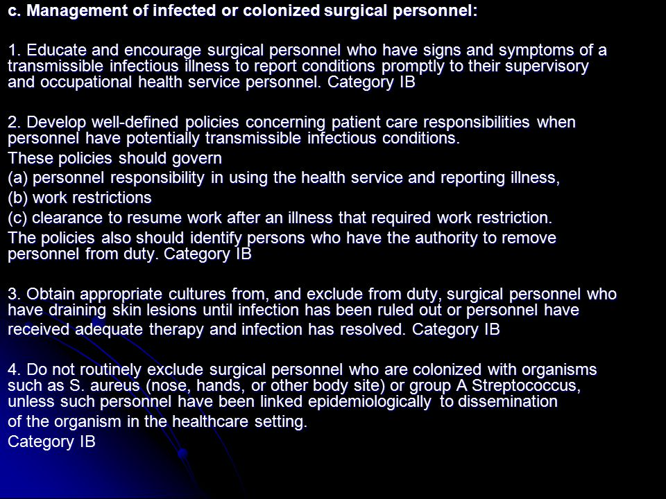 c. Management of infected or colonized surgical personnel: 1. Educate and encourage surgical personnel who have signs and symptoms of a transmissible