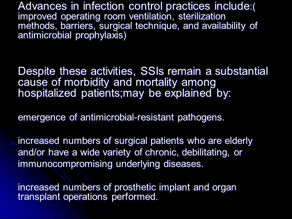 Advances in infection control practices include :( improved operating room ventilation, sterilization methods, barriers, surgical technique, and avail