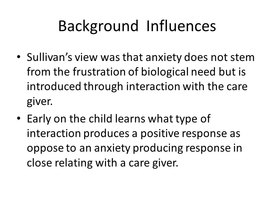 Background Influences Sullivan used the term parataxic distortion to describe how new relational experiences will always repeat the relational patterns of the past.