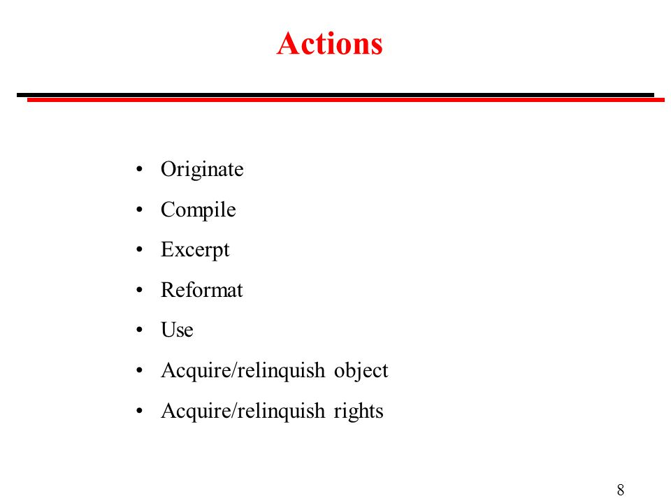 8 Actions Originate Compile Excerpt Reformat Use Acquire/relinquish object Acquire/relinquish rights