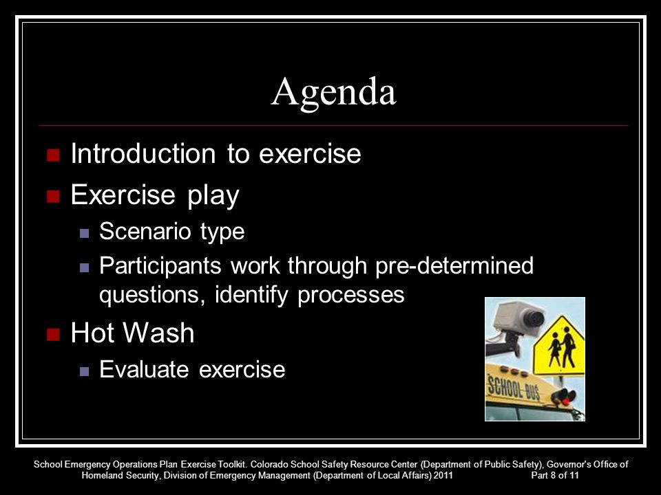 Agenda Introduction to exercise Exercise play Scenario type Participants work through pre-determined questions, identify processes Hot Wash Evaluate e