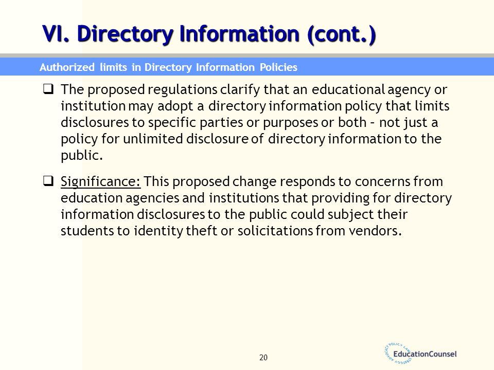  The proposed regulations clarify that an educational agency or institution may adopt a directory information policy that limits disclosures to speci
