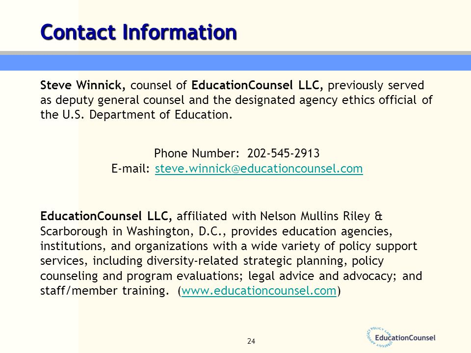 24 Contact Information Steve Winnick, counsel of EducationCounsel LLC, previously served as deputy general counsel and the designated agency ethics of