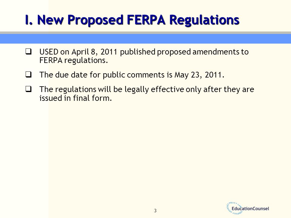 3  USED on April 8, 2011 published proposed amendments to FERPA regulations.  The due date for public comments is May 23, 2011.  The regulations wi