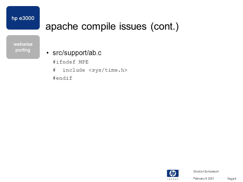hp e3000 webwise porting February 9, 2001 Solution Symposium Page 7 apache install issues temporary installation file names contain # characters bad: dsttmp=$dstdir/#inst.$$# good: dsttmp=$dstdir/inst.$$