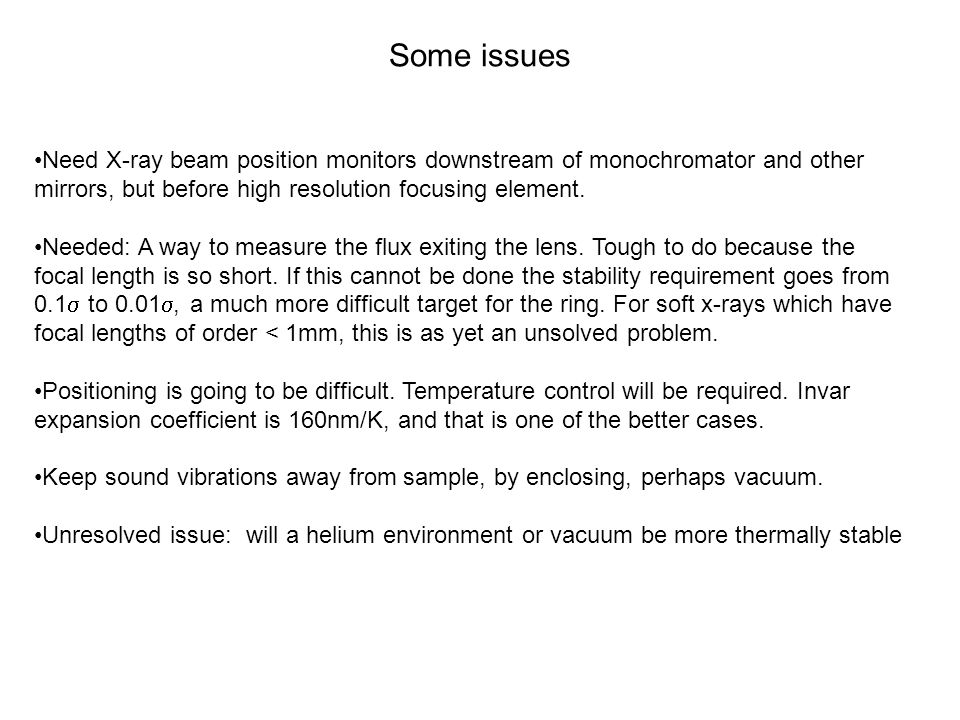 Some issues Need X-ray beam position monitors downstream of monochromator and other mirrors, but before high resolution focusing element. Needed: A wa