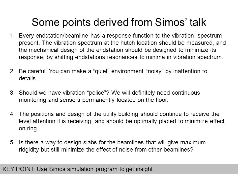 Some points derived from Simos' talk 1.Every endstation/beamline has a response function to the vibration spectrum present. The vibration spectrum at
