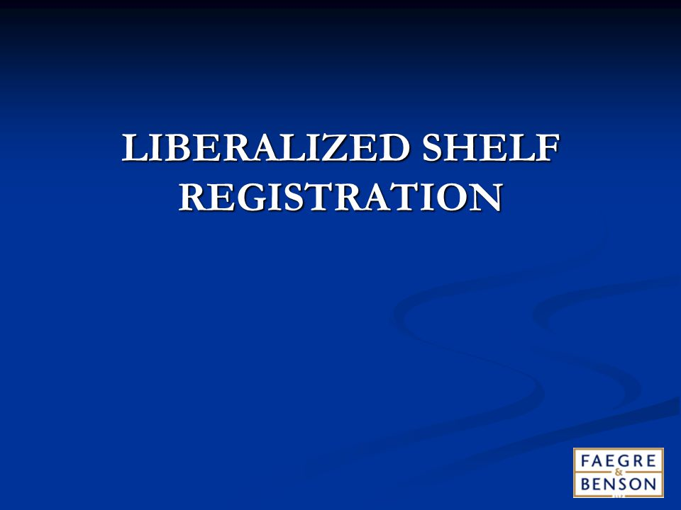 LIBERALIZED SHELF REGISTRATION