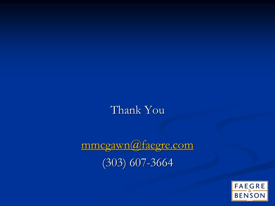 Thank You mmcgawn@faegre.com (303) 607-3664