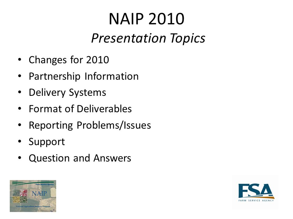 NAIP 2010 Presentation Topics Changes for 2010 Partnership Information Delivery Systems Format of Deliverables Reporting Problems/Issues Support Question and Answers