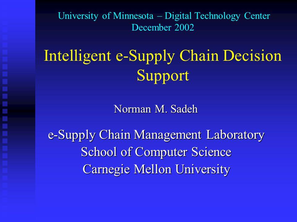 University of Minnesota – Digital Technology Center December 2002 Intelligent e-Supply Chain Decision Support Norman M.