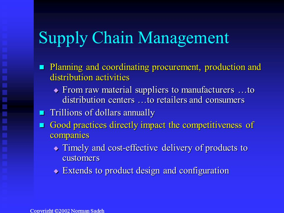 Copyright ©2002 Norman Sadeh Evaluation Criteria  Number of bids refused or rejected  Number of tardy orders  Average utilization of the most utilized resource  Average supply chain leadtimes  Average due-date adjustment (as part of bid negotiation)  Profit (sales revenue minus costs)  Total in-system inventory costs (WIP and finished goods)  Total tardiness costs  Promise date accuracy
