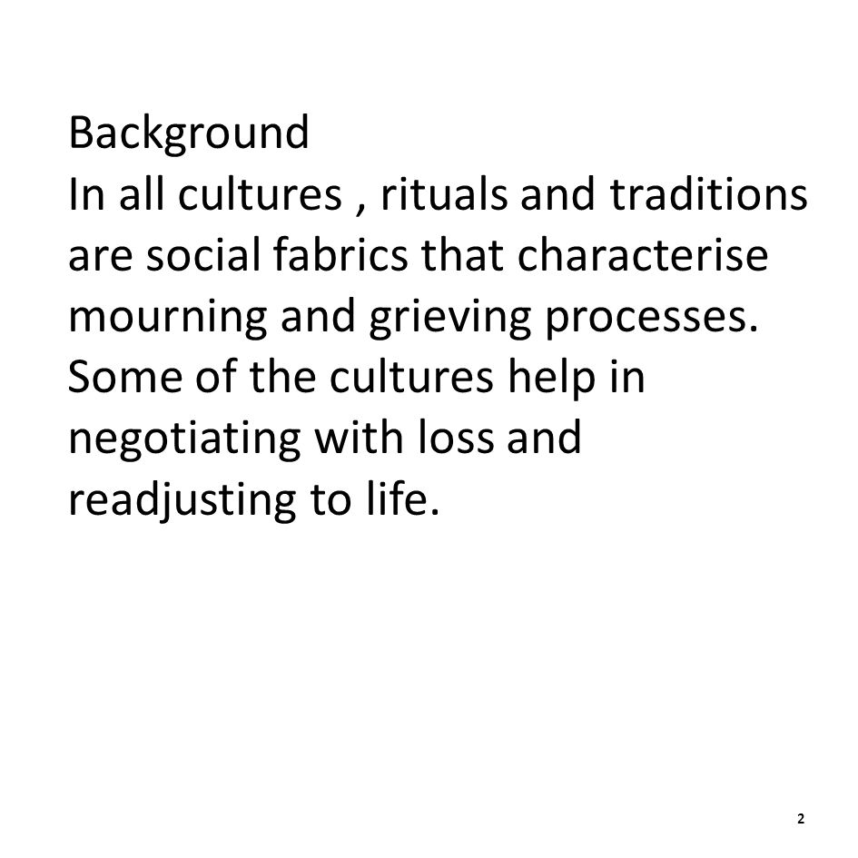 Background In all cultures, rituals and traditions are social fabrics that characterise mourning and grieving processes.