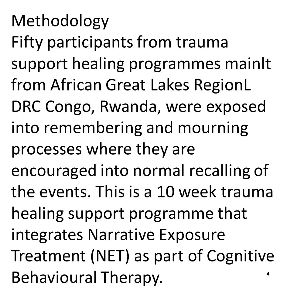 Methodology Fifty participants from trauma support healing programmes mainlt from African Great Lakes RegionL DRC Congo, Rwanda, were exposed into remembering and mourning processes where they are encouraged into normal recalling of the events.