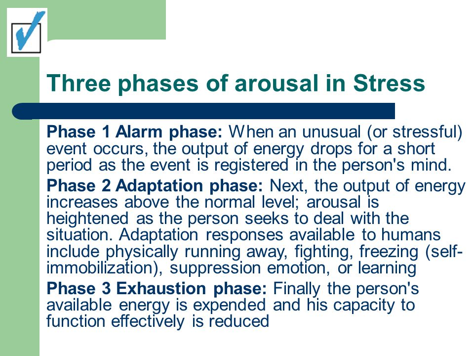 Three phases of arousal in Stress Phase 1 Alarm phase: When an unusual (or stressful) event occurs, the output of energy drops for a short period as t