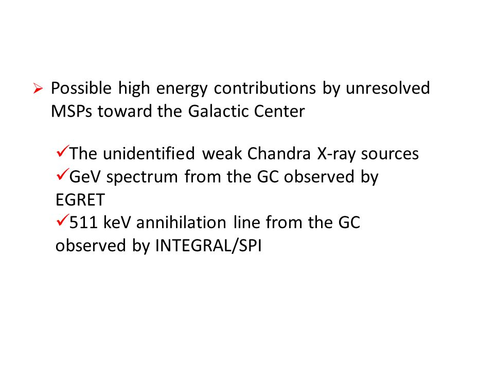  Possible high energy contributions by unresolved MSPs toward the Galactic Center The unidentified weak Chandra X-ray sources GeV spectrum from the GC observed by EGRET 511 keV annihilation line from the GC observed by INTEGRAL/SPI