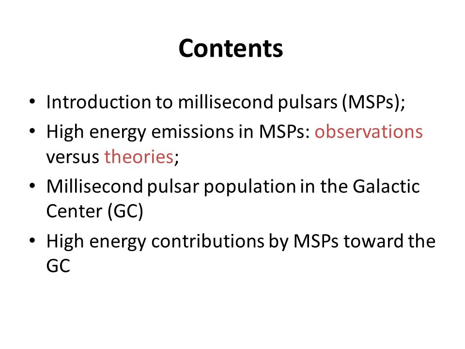 Contents Introduction to millisecond pulsars (MSPs); High energy emissions in MSPs: observations versus theories; Millisecond pulsar population in the Galactic Center (GC) High energy contributions by MSPs toward the GC