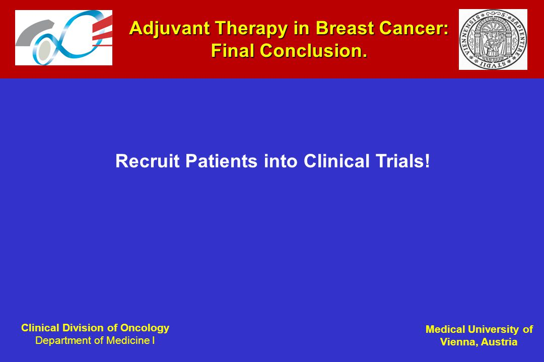 Clinical Division of Oncology Department of Medicine I Medical University of Vienna, Austria Adjuvant Therapy in Breast Cancer: Final Conclusion.
