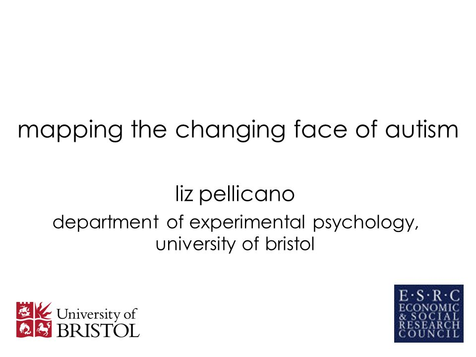 mapping the changing face of autism liz pellicano department of experimental psychology, university of bristol