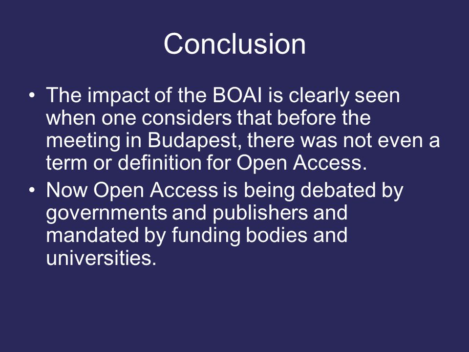 Conclusion The impact of the BOAI is clearly seen when one considers that before the meeting in Budapest, there was not even a term or definition for