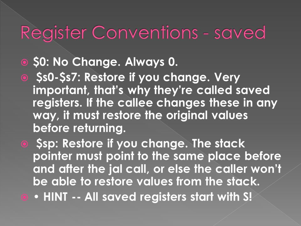  $0: No Change. Always 0.  $s0-$s7: Restore if you change.