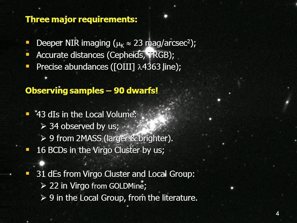 4 Three major requirements:  Deeper NIR imaging (  K  23 mag/arcsec 2 );  Accurate distances (Cepheids, TRGB);  Precise abundances ([OIII] 4363 l