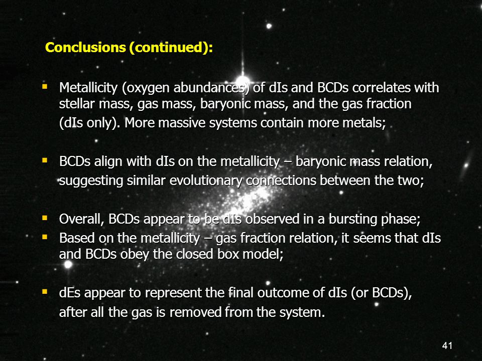 41 Conclusions (continued):  Metallicity (oxygen abundances) of dIs and BCDs correlates with stellar mass, gas mass, baryonic mass, and the gas fract