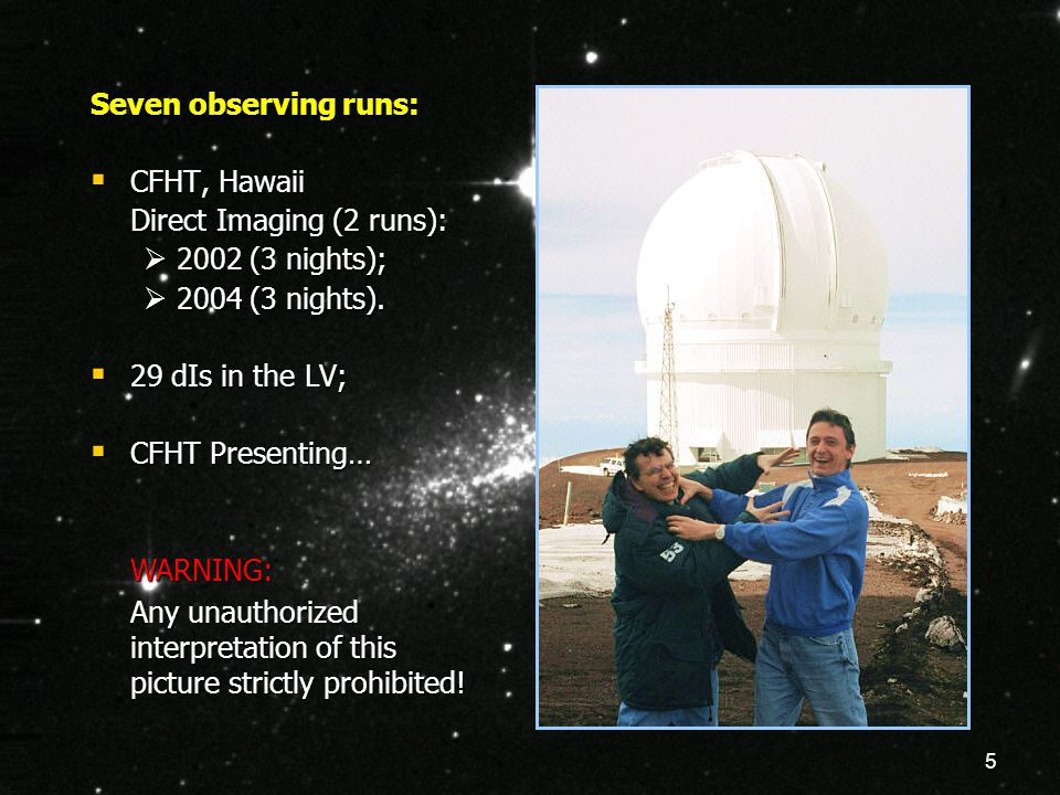 5 Seven observing runs:  CFHT, Hawaii Direct Imaging (2 runs):  2002 (3 nights);  2004 (3 nights).