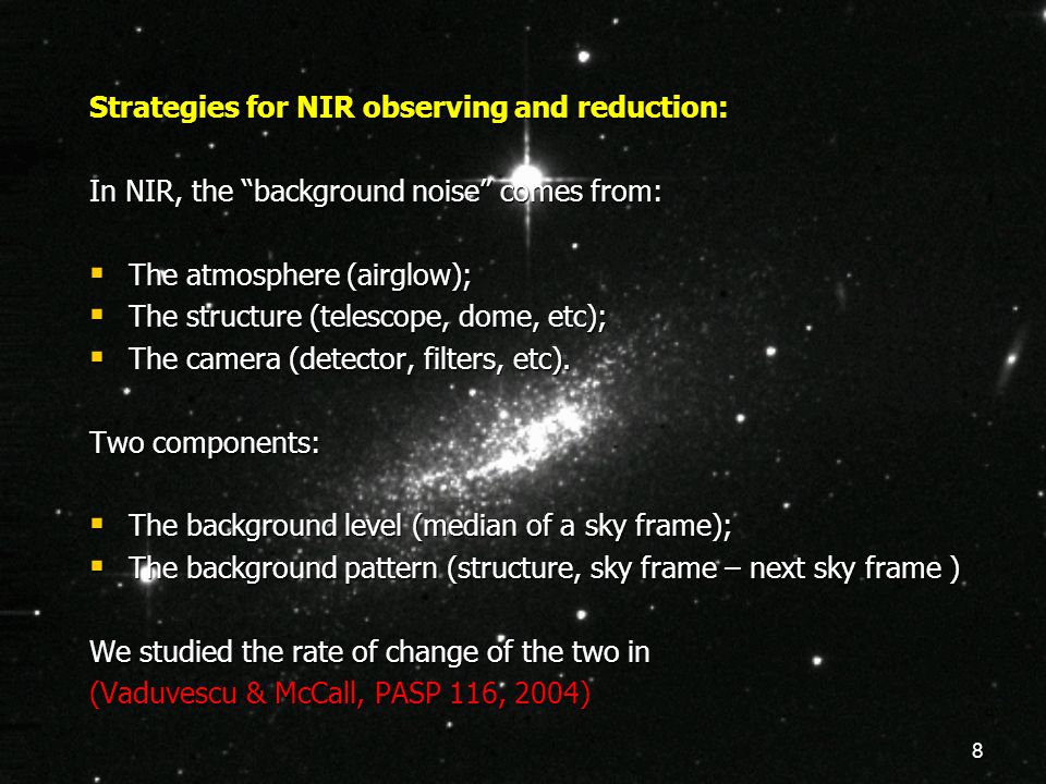 "8 Strategies for NIR observing and reduction: In NIR, the ""background noise"" comes from:  The atmosphere (airglow);  The structure (telescope, dome,"