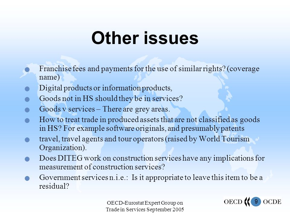 10 OECD-Eurostat Expert Group on Trade in Services September 2005 Next steps and process presented to IMF BOPCOM in June 2005 seek views of OECD-Eurostat Expert Group September 2005 examine links BOPS to CPC planned by October 2005, or before CPC is finalized.