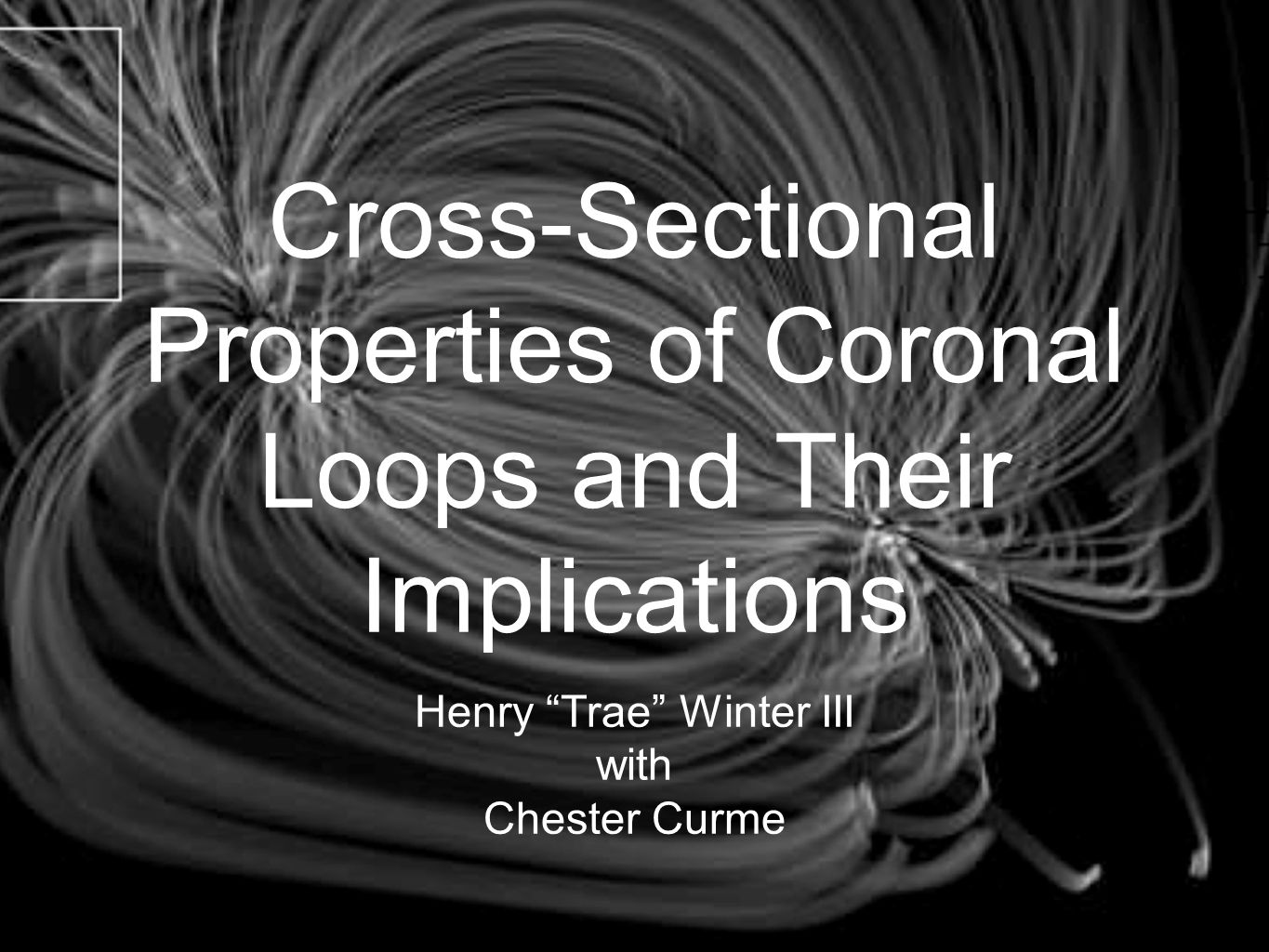 Cross-Sectional Properties of Coronal Loops and Their Implications Henry Trae Winter III with Chester Curme