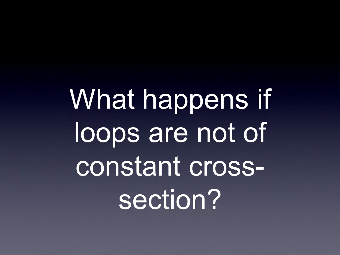 What happens if loops are not of constant cross- section