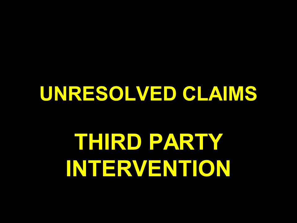 UNRESOLVED CLAIMS THIRD PARTY INTERVENTION