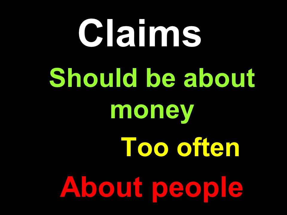 Claims Should be about money Too often About people
