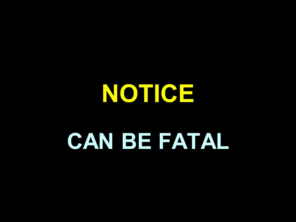 NOTICE CAN BE FATAL