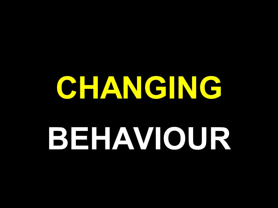 CHANGING BEHAVIOUR